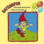 Das große Rammazotti / Angst um das Dorf (Hatschipuh 1) | Ulrich König