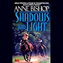 Shadows and Light: Tir Alainn Trilogy, Book 2 Audiobook by Anne Bishop Narrated by Erik Synnestvedt