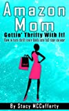 Amazon Mom - Gettin Thrifty With It!: How to Turn Thrift Store Finds into Full Time Income
