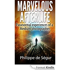 Marvelous afterlife. Paranormal experiences of a medium photographer.