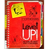Level Up!: The Guide to Great Video Game Designby Scott Rogers