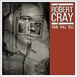echange, troc Robert Cray - Time Will Tell
