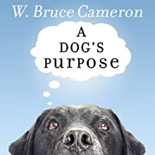 A Dog's Purpose: A Novel for Humans (       UNABRIDGED) by W. Bruce Cameron Narrated by George K. Wilson