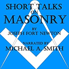 Short Talks on Masonry (       UNABRIDGED) by Joseph Fort Newton Narrated by Michael A. Smith
