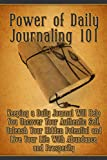 Power of Daily Journaling 101: Keeping a Daily Journal Will Help You Uncover Your Authentic Self, Unleash Your Hidden Potential and Live Your Life With ... Writing, Journaling, Daily Journal)
