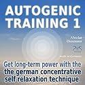 Autogenic Training 1: Get long-term power with the german concentrative self relaxation technique Hörbuch von Franziska Diesmann, Torsten Abrolat Gesprochen von: Colin Griffiths-Brown