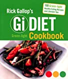 Rick Gallop's GI Diet Green-Light Cookbook: 100 Green-Light Healthy Eating Recipes and Lifestyle Tips