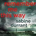 Remember Me This Way Audiobook by Sabine Durrant Narrated by Penelope Rawlins, Daniel Weyman
