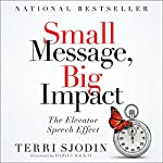Small Message, Big Impact: The Elevator Speech Effect | Terri L. Sjodin