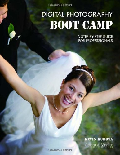 Digital Photography Boot Camp: A Step-By-Step Guide For Professionals