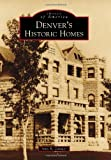 Denver's Historic Homes (Images of America (Arcadia Publishing))