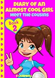 Diary of an Almost Cool Girl - Book 2: Meet The Cousins