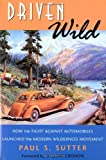 Driven Wild: How the Fight against Automobiles Launched the Modern Wilderness Movement (0295982209) by Sutter, Paul S.
