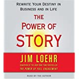 Power of Story: Rewrite Your Destiny in Business and in Life ~ James E. Loehr
