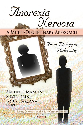 Anorexia Nervosa: A Multi-Disciplinary Approach: From Biology to Philosophy (Eating Disorders in the 21st Century)