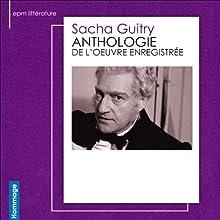 Anthologie de l'œuvre enregistrée | Livre audio Auteur(s) : Sacha Guitry Narrateur(s) : Sacha Guitry