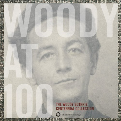 Woody Guthrie - Woody At 100: Woody Guthrie Centennial Collection - Zortam Music