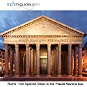 Rome - Spanish Steps - Pantheon - Piazza Novona: mp3cityguides Walking Tour