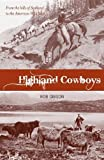 img - for Highland Cowboys: From the Hills of Scotland to the American Wild West book / textbook / text book