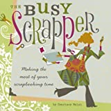 The Busy Scrapper: Making the Most of Your Scrapbooking Timeby Courtney Walsh