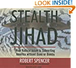 Stealth Jihad: How Radical Islam Is S...