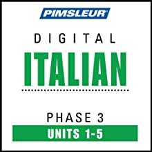 Italian Phase 3, Unit 01-05: Learn to Speak and Understand Italian with Pimsleur Language Programs  by Pimsleur