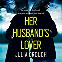 Her Husband's Lover Audiobook by Julia Crouch Narrated by To Be Announced