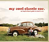 img - for My Cool Classic Car: An Inspirational Guide to Classic Cars book / textbook / text book