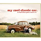 My Cool Classic Car: An Inspirational Guide to Classic Carsby Chris Haddon