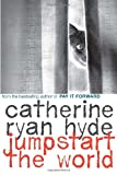 Jumpstart the World (0375866264) by Hyde, Catherine Ryan