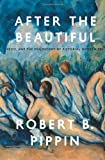 After the Beautiful: Hegel and the Philosophy of Pictorial Modernism (022607949X) by Pippin, Robert B.