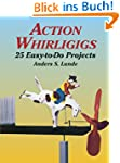 Action Whirligigs: 25 Easy-To-Do Proj...