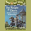 Magic Tree House, Book 2: The Knight at Dawn Audiobook by Mary Pope Osborne Narrated by Mary Pope Osborne