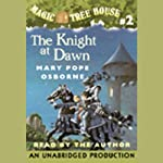Magic Tree House, Book 2: The Knight at Dawn (       UNABRIDGED) by Mary Pope Osborne Narrated by Mary Pope Osborne