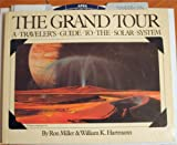The Grand Tour: A Traveller's Guide to the Solar System (0894801465) by Ron Miller & William K. Hartmann