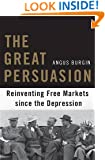 The Great Persuasion: Reinventing Free Markets since the Depression