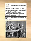 The life of Marianne: or, the adventures of the Countess of ***. By M. de Marivaux. Translated from the original French.  Volume 1 of 3
