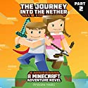 The Journey into the Nether: An Adventure Novel Based on Minecraft: Part 2 Audiobook by  Innovate Media Narrated by Jonathan Stoney