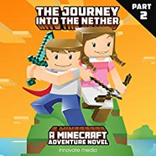 The Journey into the Nether: An Adventure Novel Based on Minecraft: Part 2 (       UNABRIDGED) by Innovate Media Narrated by Jonathan Stoney