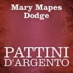 Pattini d'argento [The Silver Skates] | Mary Mapes Dodge