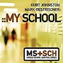 My School: Middle School Survival Series Audiobook by Kurt Johnston, Mark Oestreicher Narrated by Hewitt James