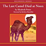 The Last Camel Died at Noon: The Amelia Peabody Series, Book 6 (Unabridged)