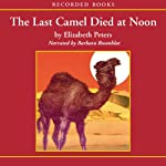 The Last Camel Died at Noon: The Amelia Peabody Series, Book 6 (       UNABRIDGED) by Elizabeth Peters Narrated by Barbara Rosenblat
