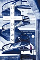 Up From Down: A True Story Of Recovery From Addiction