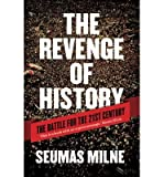img - for [The Revenge of History: Crisis, War and Revolution in the Twenty First Century] (By: Seumas Milne) [published: November, 2012] book / textbook / text book