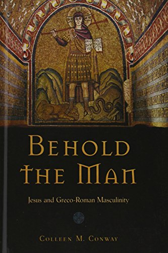 Behold the Man: Jesus and Greco-Roman Masculinity PDF