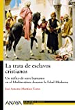 img - for La trata de esclavos cristianos / The Christian Slave Trade: Un Trafico De Seres Humanos En El Mediterraneo Durante La Edad Moderna / a Human ... During the Modern Age (Spanish Edition) book / textbook / text book