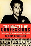 "Thierry Cruvellier, ""The Master of Confessions:  The Making of a Khmer Rouge Torturer"" (Ecco, 2014)"