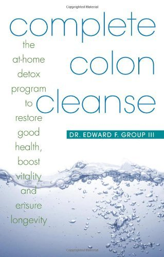 Complete Colon Cleanse: The At-Home Detox Program to Restore Good Health, Boost Vitality, and Ensure Longevity