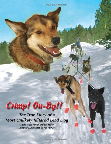 Crimp On-By  The True Story of a Most Unlikely Iditarod Lead Dog098412750X